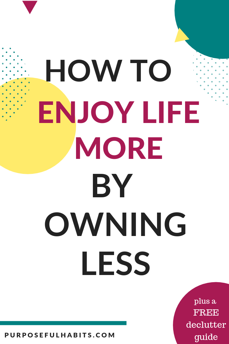 You can enjoy life more by owning less. How? Owning less means less stress, anxiety and overwhelm. Learn how to declutter your home and your space. Find out how minor changes can lead to major benefits in the way you live your life. Embrace a clutter free space in your home. #declutter #clutterfree #home #organize #organization #change #selfcare #personalgrowth