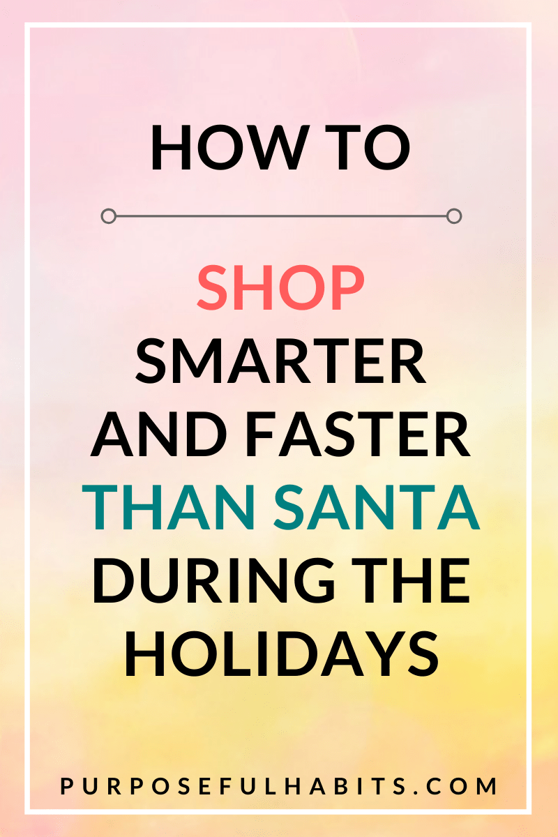 Love shopping for the holidays_ Yes! Does it get tiresome_ Oh yes! Well here are 5 ways to shop smarter and faster than Santa ever could! Click through to find out how. #purposefulhabits #shopping #holidayshopping