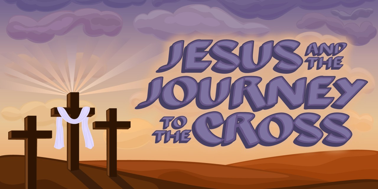 Jesus And The Journey to The Cross
