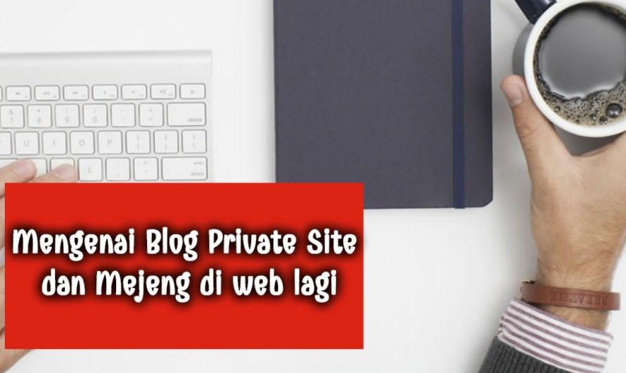 Mengenai Blog Private Site dan Mejeng di Web lagi