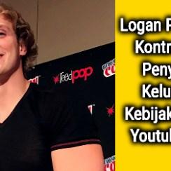 Logan Paul yang Kontroversi, Penyebab Keluarnya Kebijakan Baru Youtube 2018