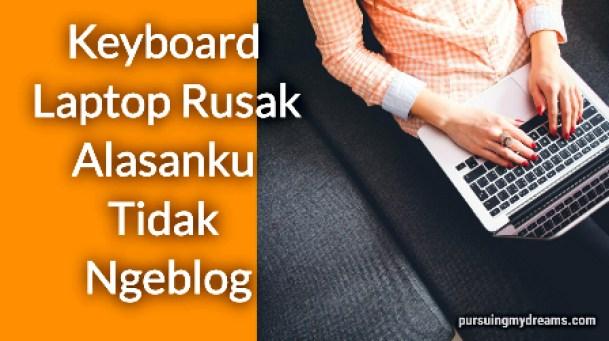 Keyboard Laptop Rusak Alasanku Tidak Ngeblog