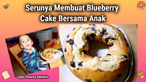 Serunya Membuat Blueberry Cake Bersama Anak