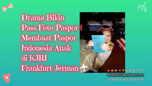 Drama Bikin Pass Foto Paspor | Membuat Paspor Indonesia Anak di KJRI Frankfurt Jerman