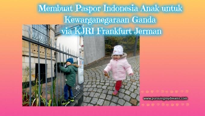 Membuat Paspor Indonesia Anak untuk Kewarganegaraan Ganda via KJRI Frankfurt Jerman
