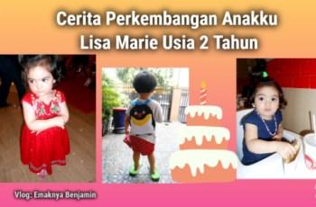 Cerita Perkembangan Anakku Lisa Marie Usia 2 Tahun