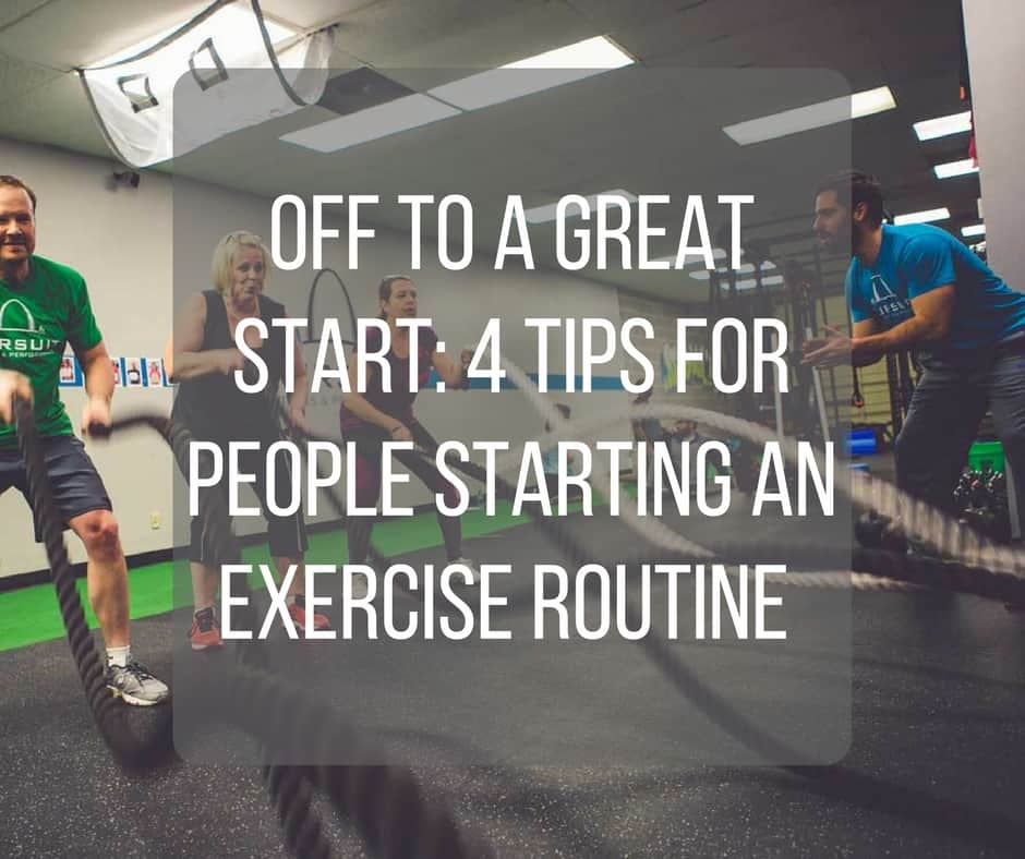 Off To A Great Start 4 Tips For People Starting An Exercise Routine Pursuit Fitness Performance
