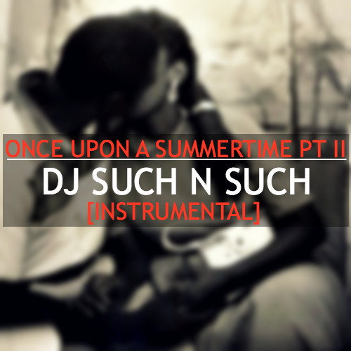 "DJ Such N Such - ""Once Upon A Summertime Pt. II"""