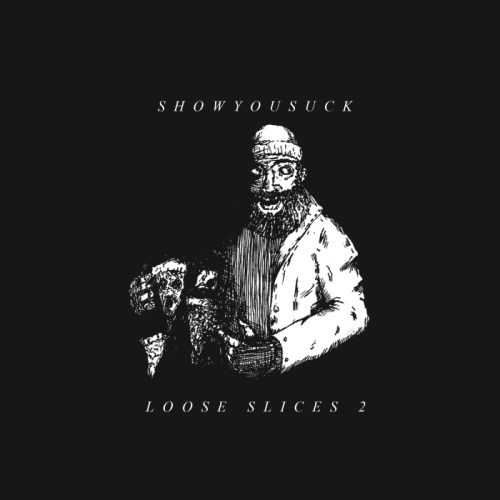 Showyousuck -LOOSESLICES