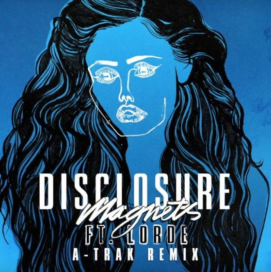 Disclosure Lorde Magnets A-Trak Remix