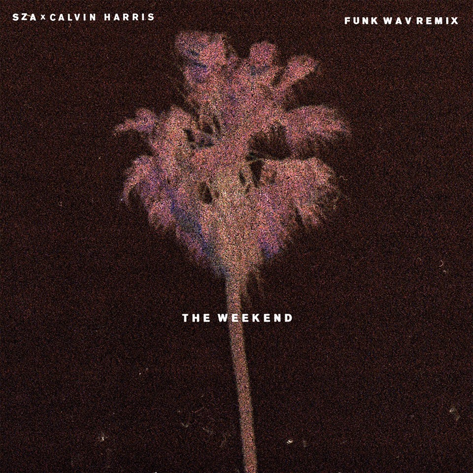 "SZA X Calvin Harris - ""The Weekend"" (Remix)"