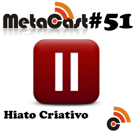 Podcast-Metacast-51-–-Hiatos-Criativos