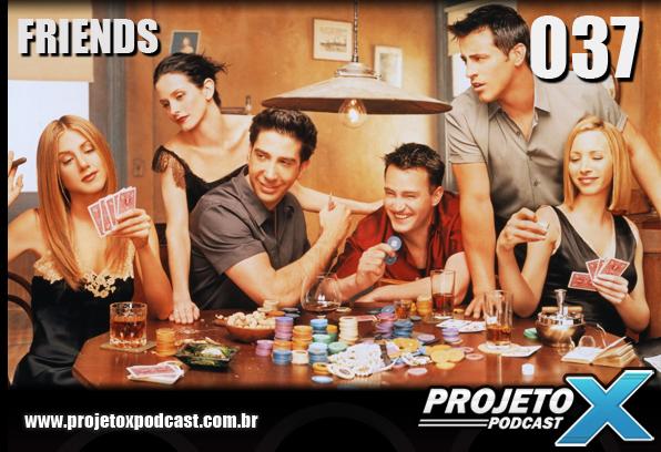 Podcast-Projeto-X-037-Friends