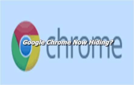 Google Chrome Now Hiding