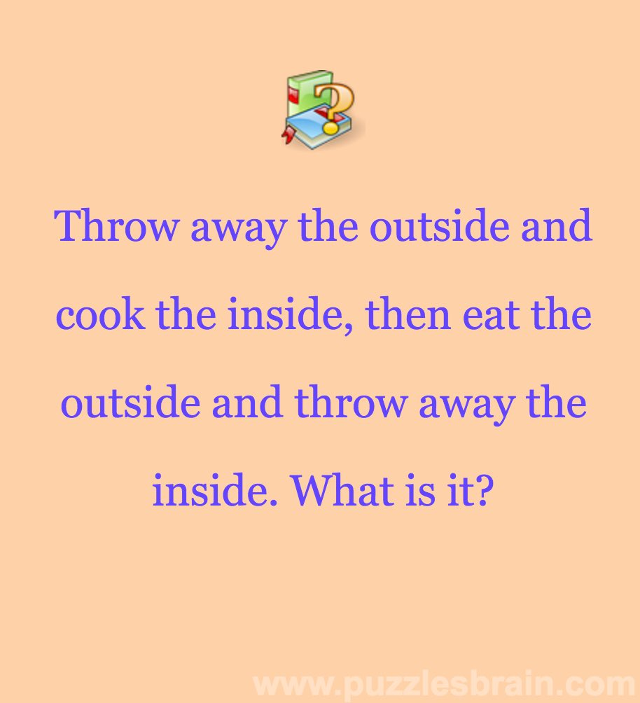 Throw away outside cook inside riddle - Brain Puzzles