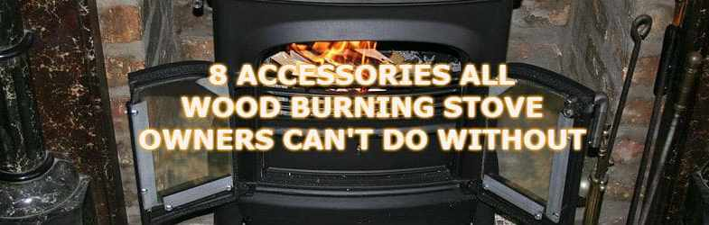 10 Essential Wood Burning Stove Accessories – Recommendations