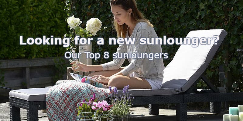 We compare 8 of The Best Sun Loungers For 2019