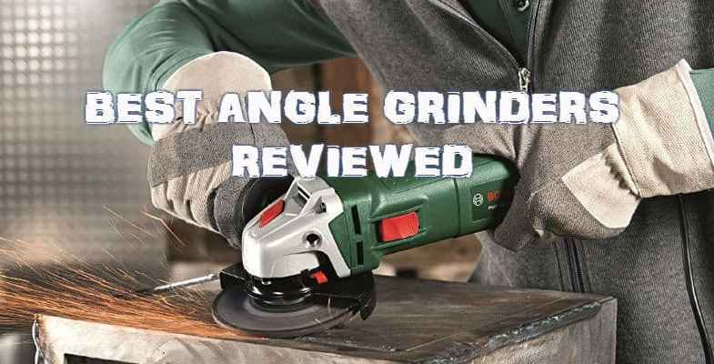 Top 8 Best Angle Grinders – Detailed Reviews & Buyers Guide
