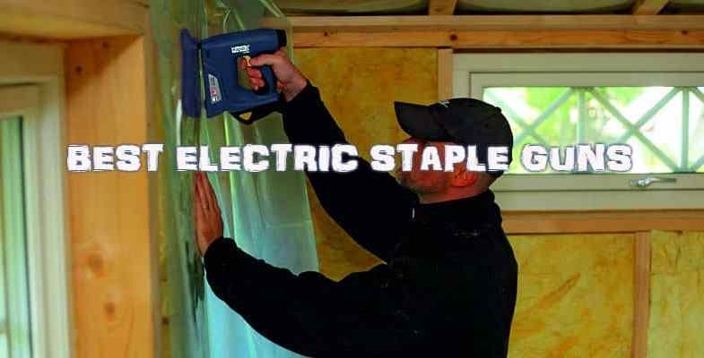 Best Electric Staple Gun Reviews – Top 5 Models & Comparisons
