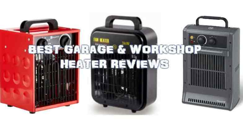 Best Garage Heater – Top 6 Heaters Electric & Gas Models with Reviews