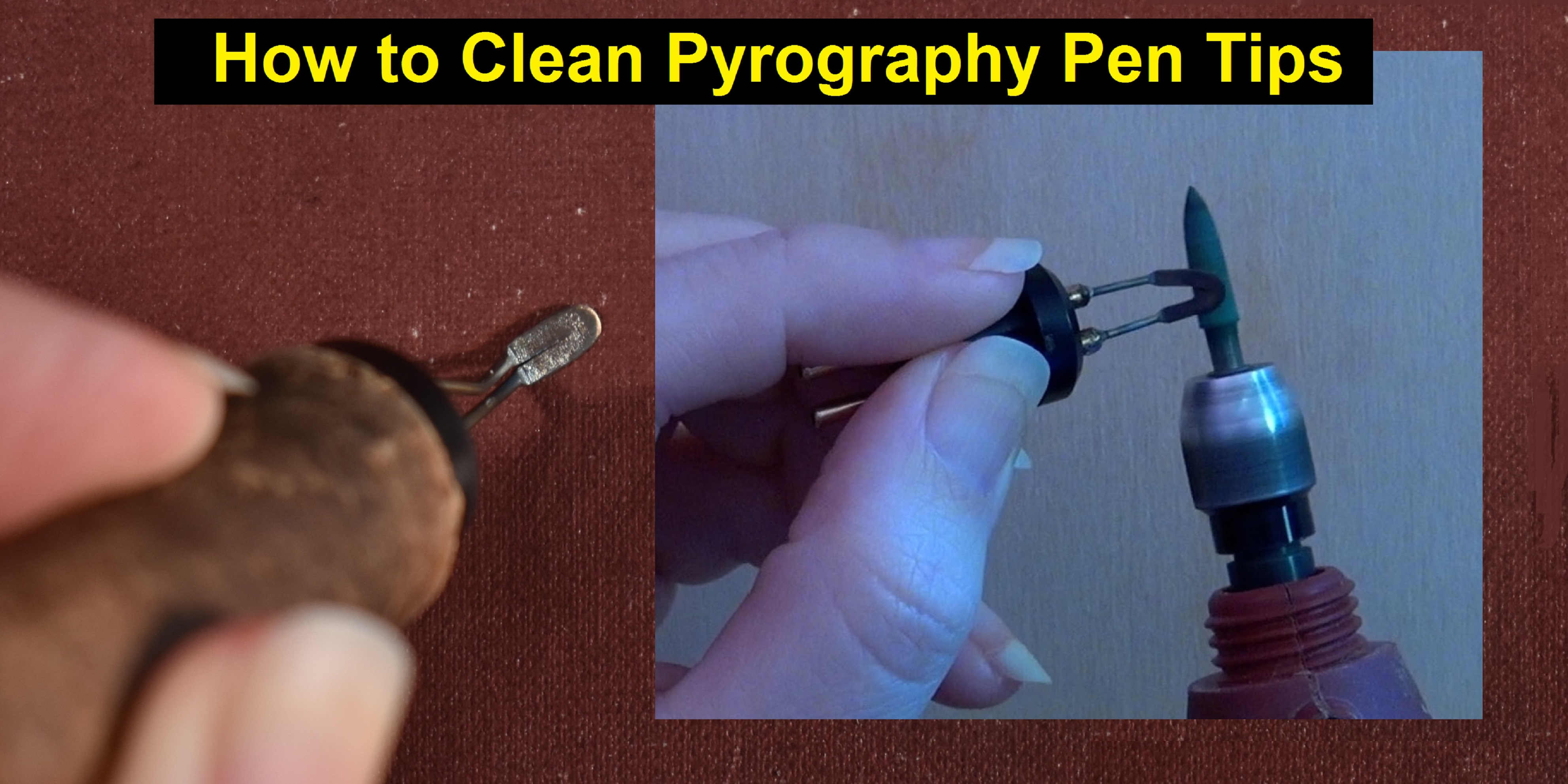 Cleaning Pen Tips Pyrography Tutorial Wood Burning Pyrography Made Easy