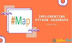 Python Hashmaps | Implementing using Dictionary