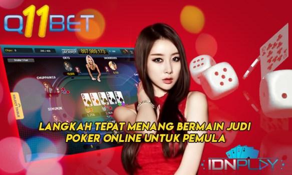 Langkah Tepat Menang Bermain Judi Poker Online Untuk Pemula