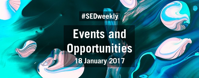 #SEDweekly – Events and Opportunities Digest – 18 January 2017