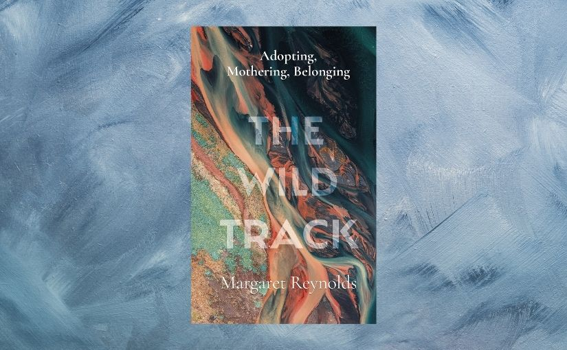 Interview with Professor Margaret Reynolds on new book 'The Wild Track: Adopting, mothering, belonging'