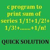 print sum of series 1/1!+1/2!+1/3!+.......+1/n!