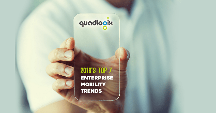 2019's Top 7 Enterprise Mobility Trends