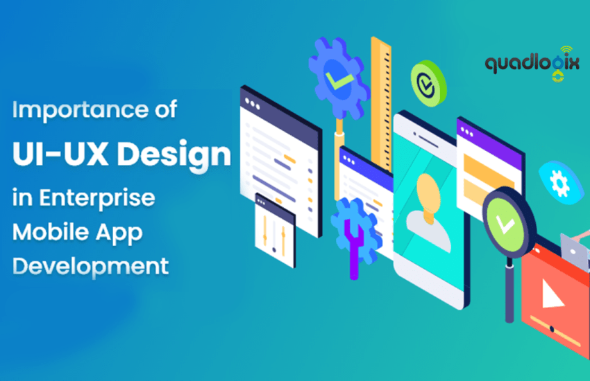 Importance of UI-UX Design in Enterprise Mobile App Development