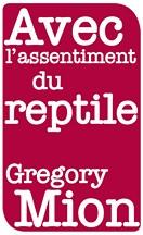 Grégory Mion - Avec l'assentiment du reptile