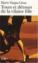 Mario Vargas Llosa - Tours et détours de la vilaine fille