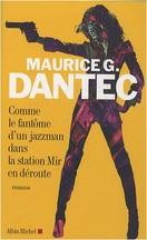Maurice G. Dantec - Comme le fantôme d'un jazzman dans la station Mir en déroute