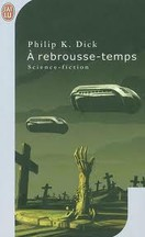 Philip K. Dick - A rebrousse-temps