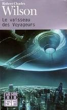 Robert Charles Wilson - Le vaisseau des Voyageurs