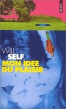 Will Self - Mon idée du plaisir