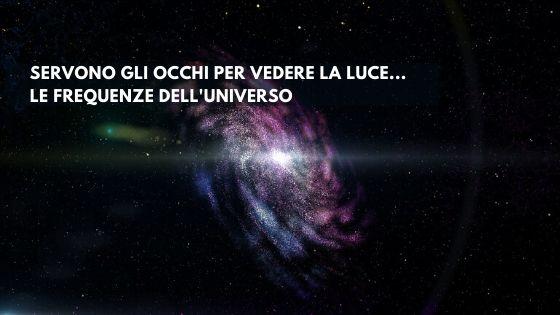 L'universo sarebbe buio se non ci fossero i tuoi occhi a percepire la luce