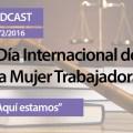 PODCAST | Día Internacional de la Mujer Trabajadora