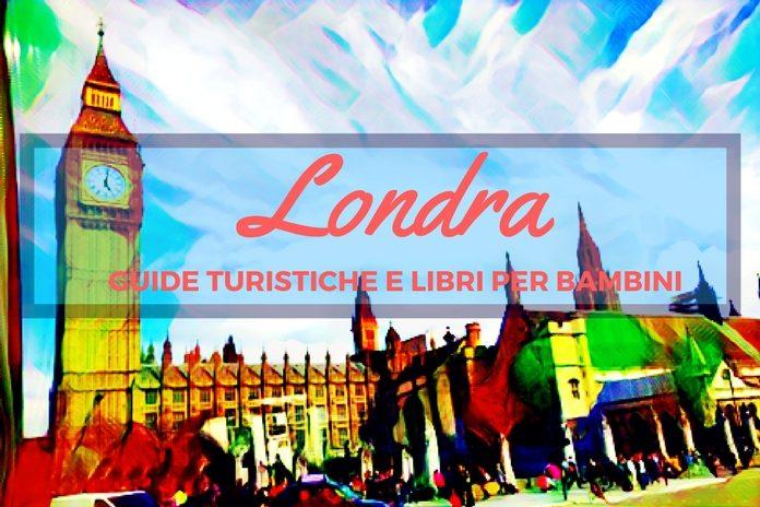 Londra Guide Turistiche E Libri Per Bambini E Ragazzi