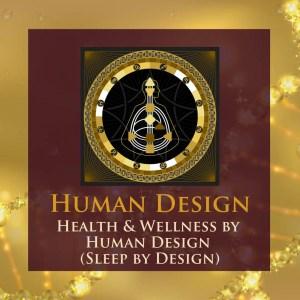 Health and Wellness by Human Design (Sleep by Design)