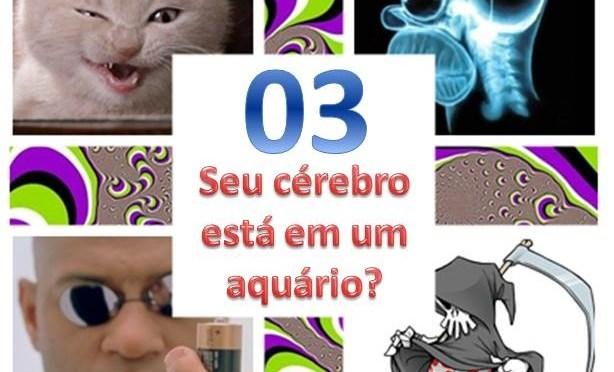 Podcast – Ep 03 – Seu cérebro está dentro de um aquário?