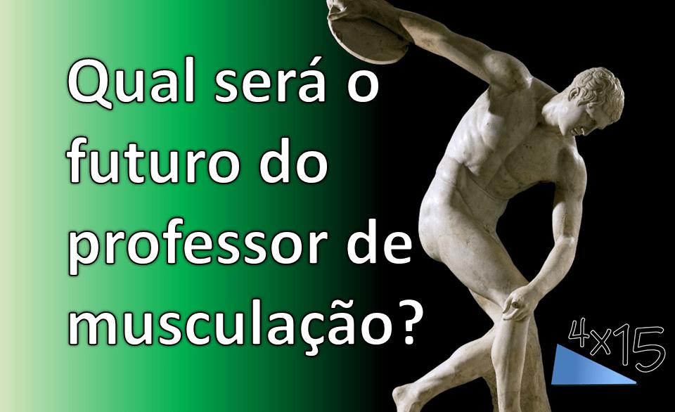 Qual será o futuro do professor de musculação?