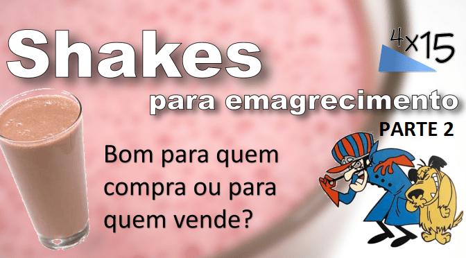 Shakes para emagrecimento: bom para quem compra ou para quem vende? – Parte 2