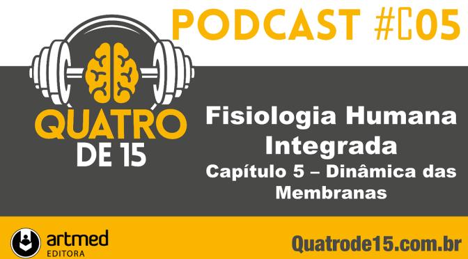 Podcast #C5 – Fisiologia Humana Integrada (Silverthorn) – Capítulo 5: Dinâmica das Membranas