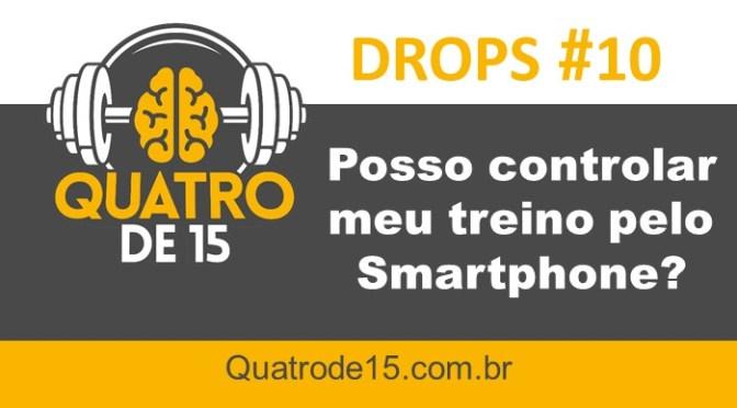 Podcast Drops #10 – Posso controlar meu treino pelo Smartphone?
