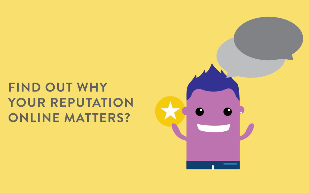 Find Out Why Your Reputation Online Matters?