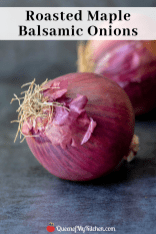 Roasted Maple Balsamic Onions - A fantastic topping for grilled meat, but there are a multitude of other great uses for these easy-to-make, sweet, sticky, delicious onions. | Queen of My Kitchen.com |#condiment #grilledmeat #onions #caramelizedonions #redonions