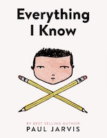 Everything I know, Paul Jarvis